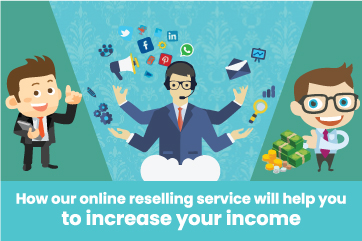 How our Online reselling service will help you to increase your income